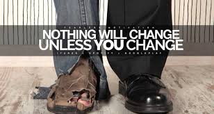 Nothing Will Change Unless YOU Change - Motivational Video.