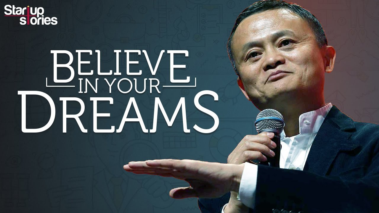 Believe In Your Dreams ,Inspirational Speech Startup Stories:Jack Ma Motivational Video
