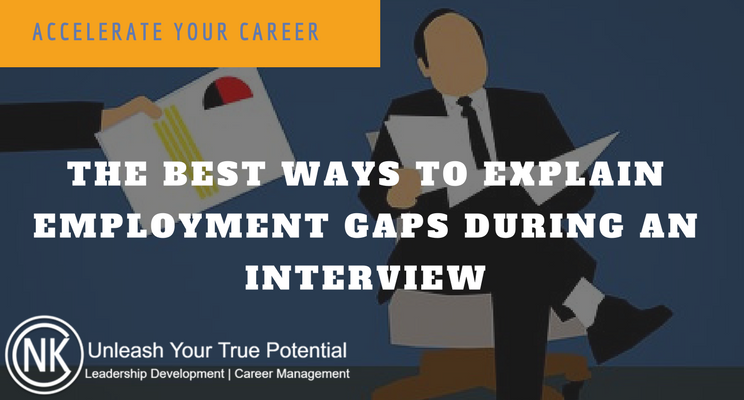 The best ways to explain those dreaded employment gaps on your resume during an interview