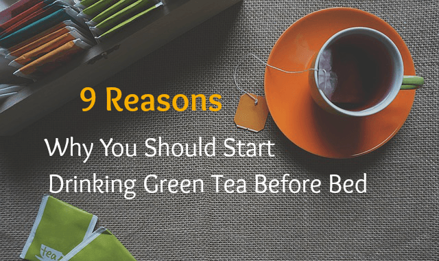 9 Reasons Why You Should Start Drinking Green Tea Before Bed