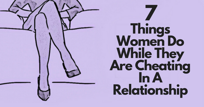 7 Things Women Do While They Are Cheating In A Relationship