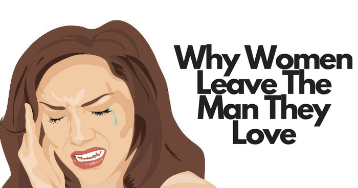 Why Women Leave The Man They Love
