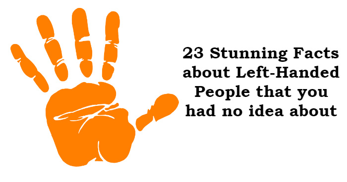 23 Stunning Facts about Left-Handed People that you had no idea about