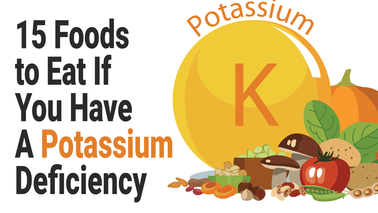 15 Foods to Eat If You Have A Potassium Deficiency