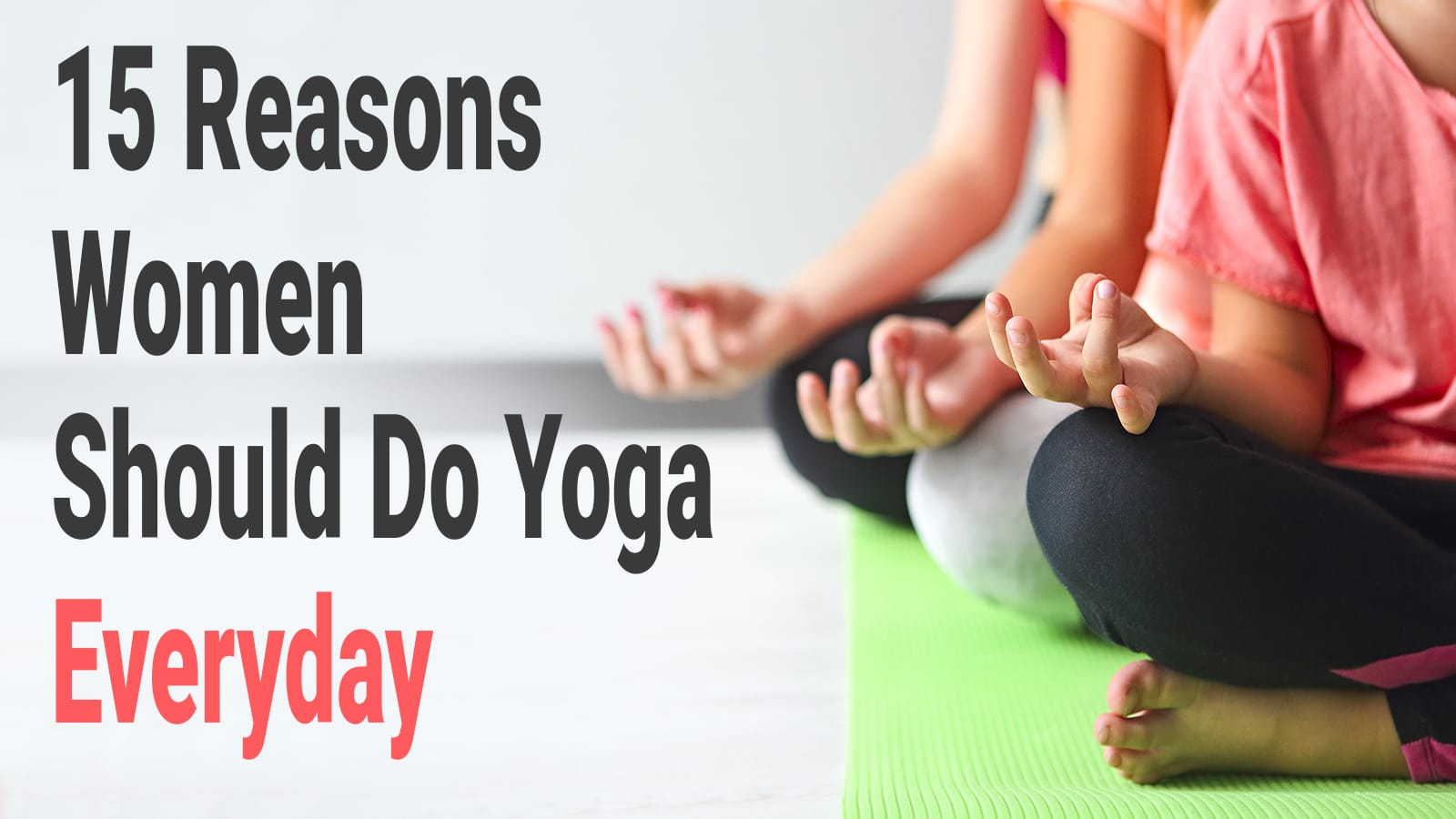 15 Reasons Women Should Do Yoga Everyday