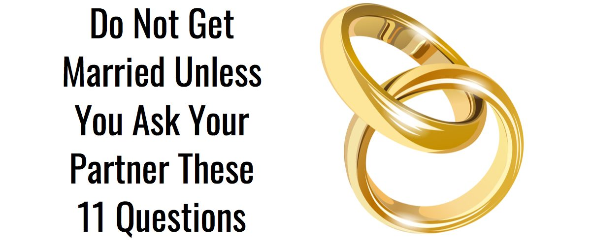 Do Not Get Married Unless You Ask Your Partner These 11 Questions