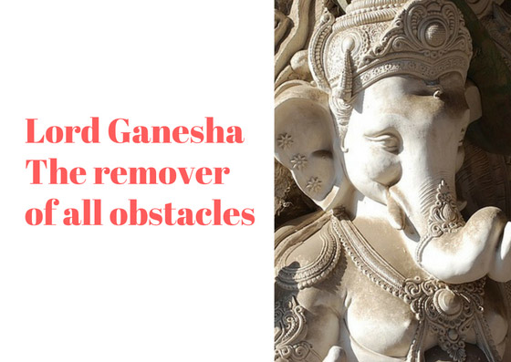 Lord Ganesha [ The remover of all obstacles ]