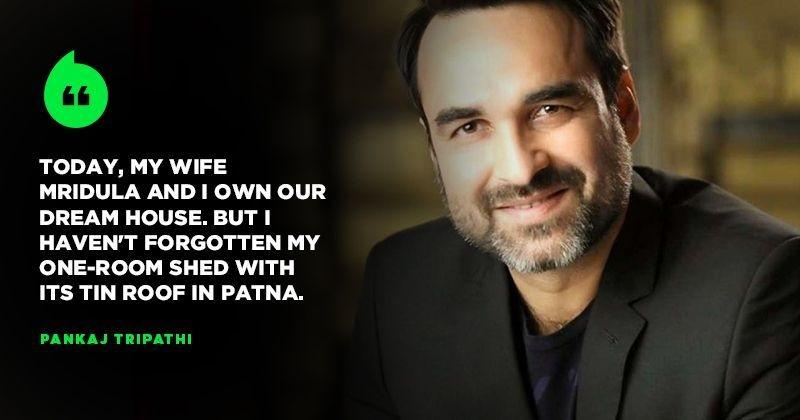 Pankaj Tripathi hasn't forgotten his 'one-room shed with tin roof in Patna', despite success