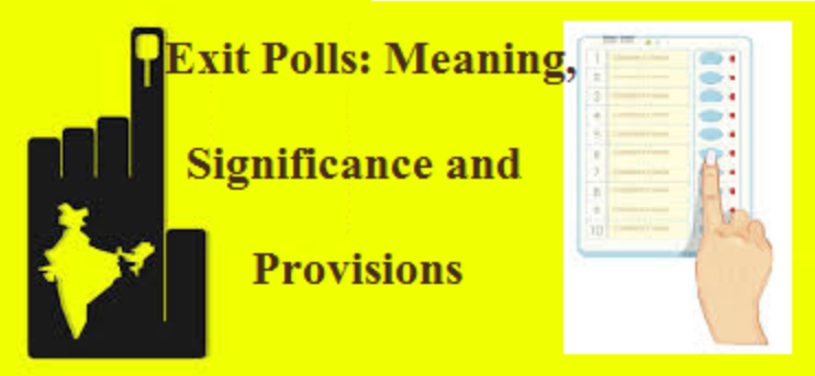 Exit Polls: Meaning, Significance and Provisions