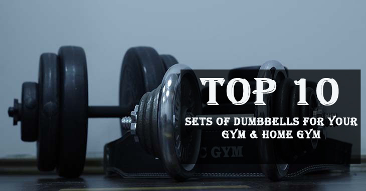 Top 10 Sets of Dumbbells for Your Gym & Home Gym
