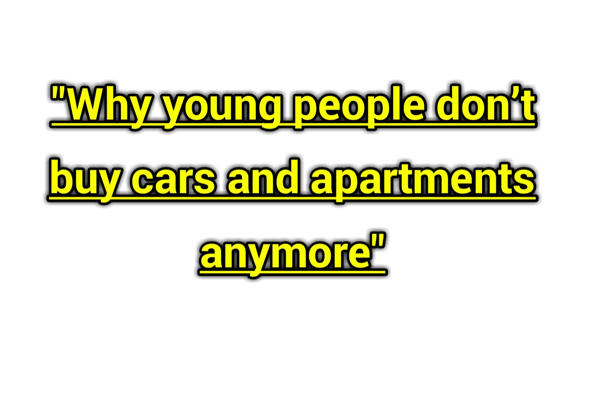 Why young people don't buy cars and apartments anymore