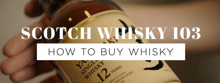 How to Buy Scotch – Whisky 103
