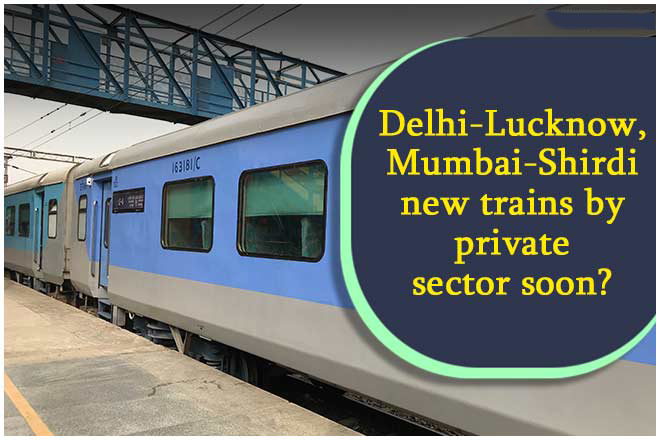 Indian Railways may rope in private sector for trains on Delhi-Lucknow, Mumbai-Shirdi routes! Details here