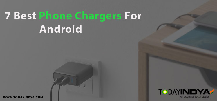 7 Best Phone Chargers For Android
