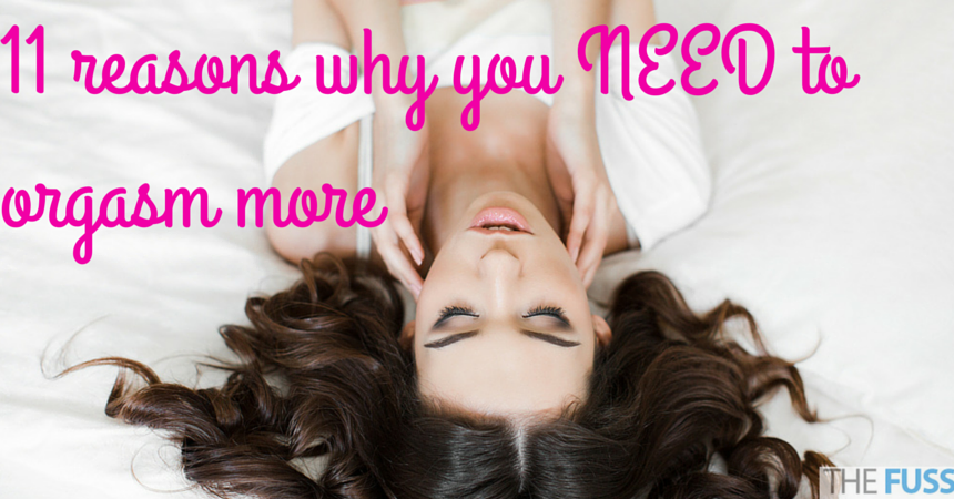 11 Reasons You Should Be Having More Orgasms