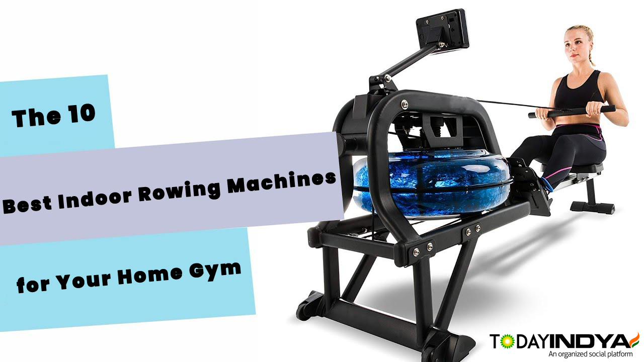 The 10 Best Indoor Rowing Machines for Your Home Gym