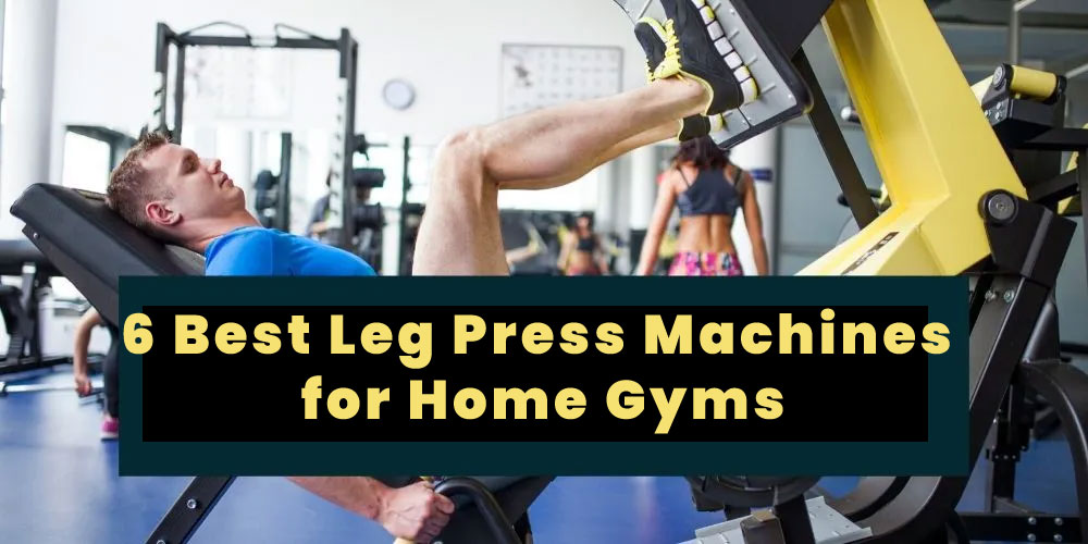 6 Best Leg Press Machines for Home Gyms