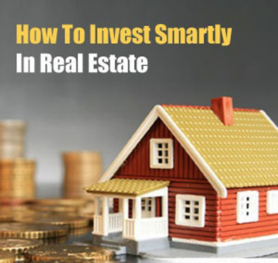 How to Smartly invest in Real Estate