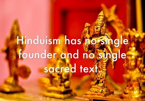 According to Hindus, the religion has no founder or origin