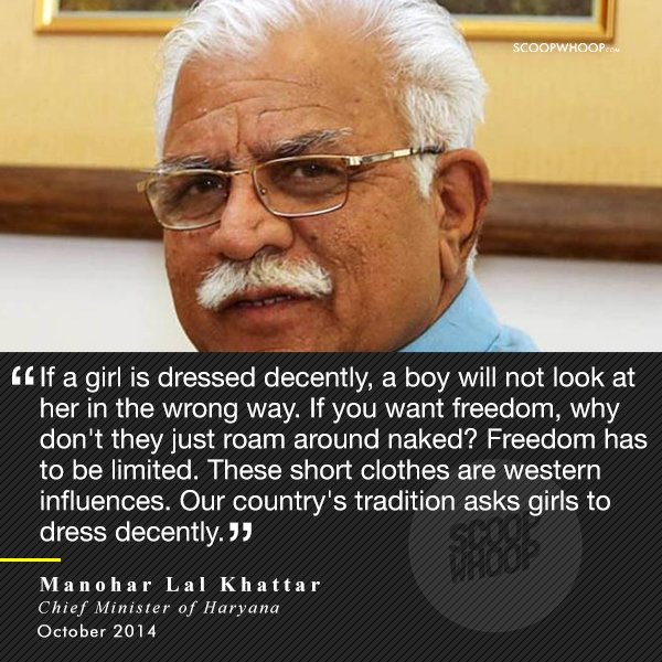 11. When the present Chief Minister of Haryana advised girls to dress decently so as not to lure boys.