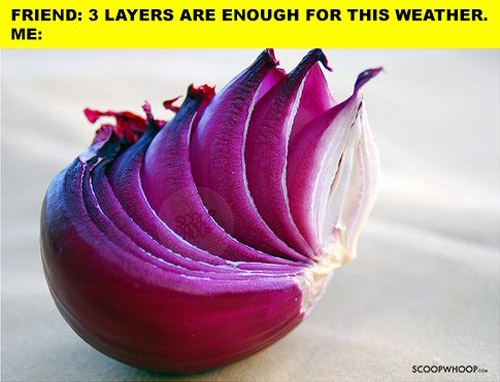 7. There are never enough layers.
